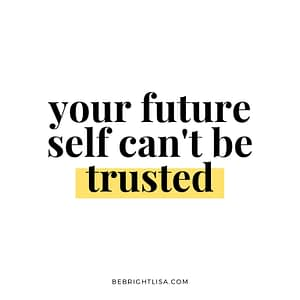 your future self can't be trusted--get a coach