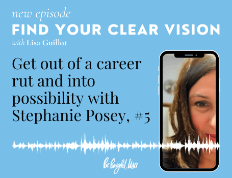 how to get out of a career rut and into possiblity with Stephanie posey
