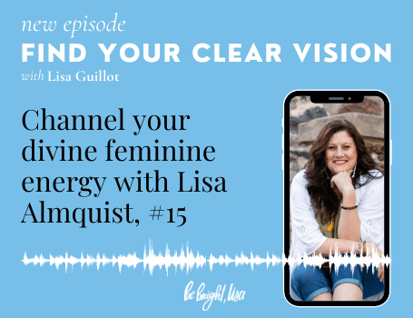 How to channel your divine feminine energy with Quantum Clairvoyant, Lisa Almquist, Episode 15
