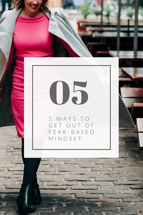 five ways to get out of a fear based minset